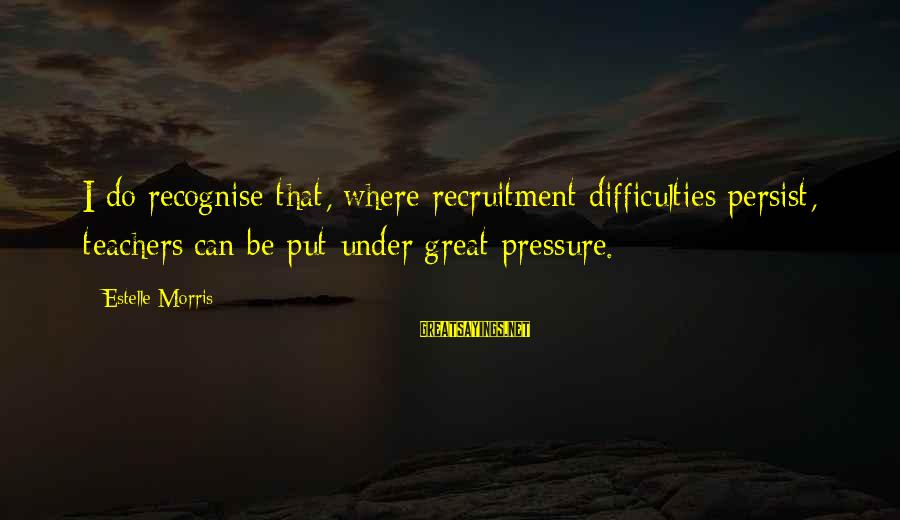 Funny April 1 Sayings By Estelle Morris: I do recognise that, where recruitment difficulties persist, teachers can be put under great pressure.