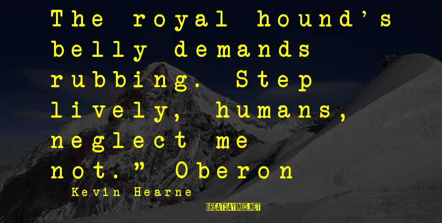 "Funny April 1 Sayings By Kevin Hearne: The royal hound's belly demands rubbing. Step lively, humans, neglect me not.""~Oberon"