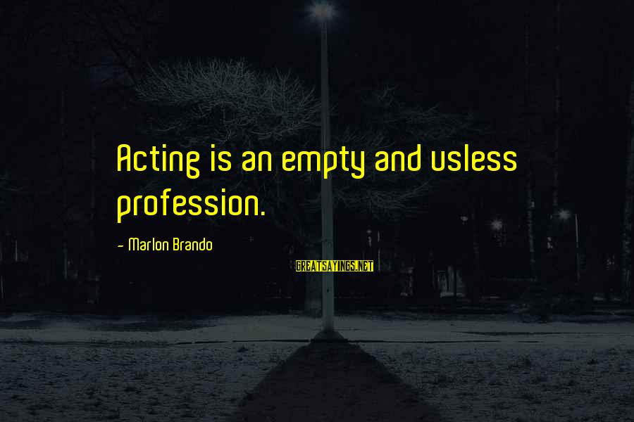Funny April 1 Sayings By Marlon Brando: Acting is an empty and usless profession.