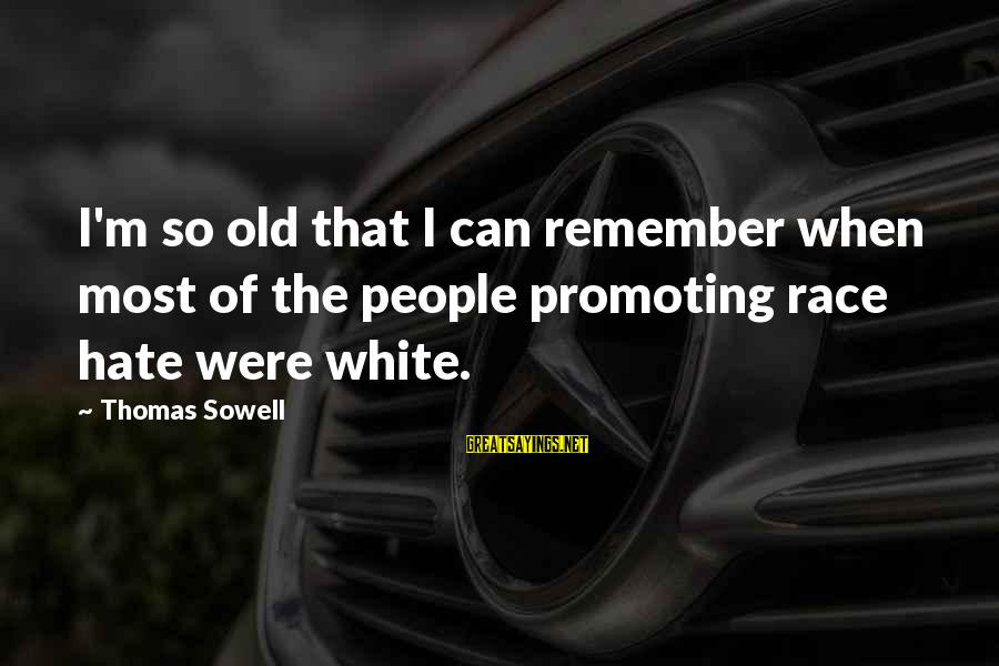 Funny April 1 Sayings By Thomas Sowell: I'm so old that I can remember when most of the people promoting race hate