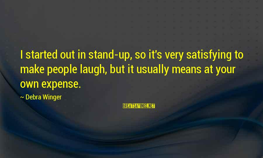 Funny Arm Workout Sayings By Debra Winger: I started out in stand-up, so it's very satisfying to make people laugh, but it