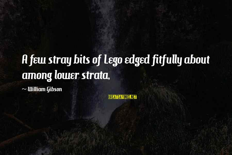 Funny Arm Workout Sayings By William Gibson: A few stray bits of Lego edged fitfully about among lower strata,