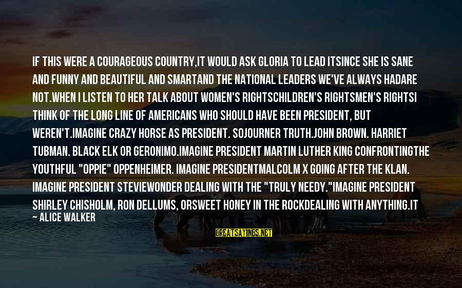 Funny Ask Sayings By Alice Walker: If this were a courageous country,it would ask Gloria to lead itsince she is sane