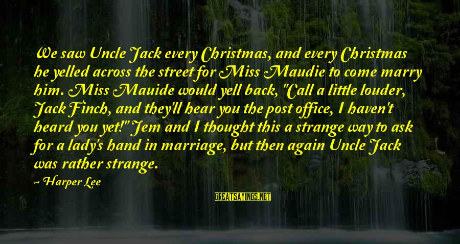 Funny Ask Sayings By Harper Lee: We saw Uncle Jack every Christmas, and every Christmas he yelled across the street for