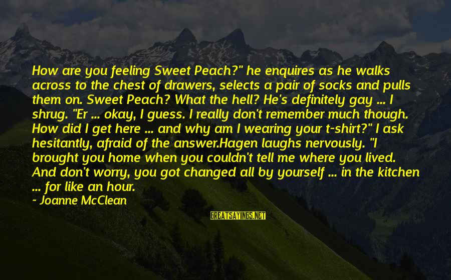 "Funny Ask Sayings By Joanne McClean: How are you feeling Sweet Peach?"" he enquires as he walks across to the chest"