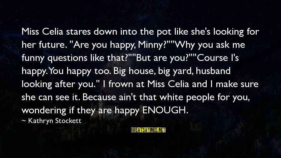 "Funny Ask Sayings By Kathryn Stockett: Miss Celia stares down into the pot like she's looking for her future. ""Are you"