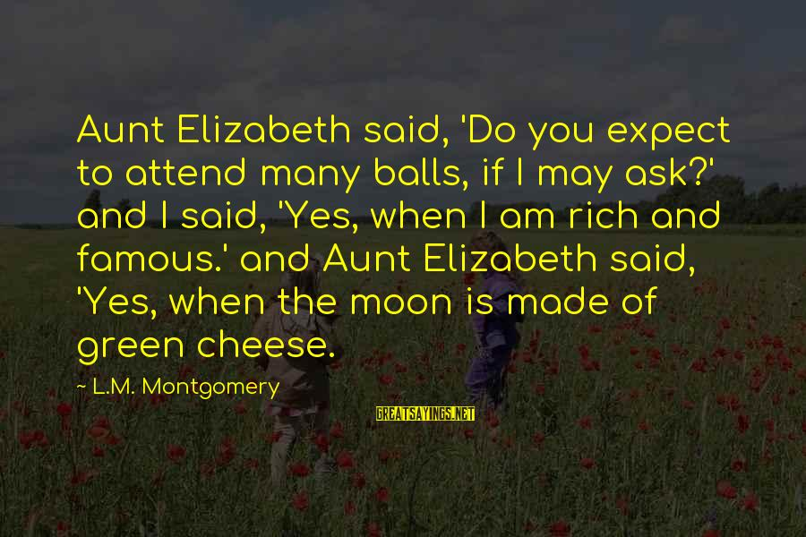 Funny Ask Sayings By L.M. Montgomery: Aunt Elizabeth said, 'Do you expect to attend many balls, if I may ask?' and