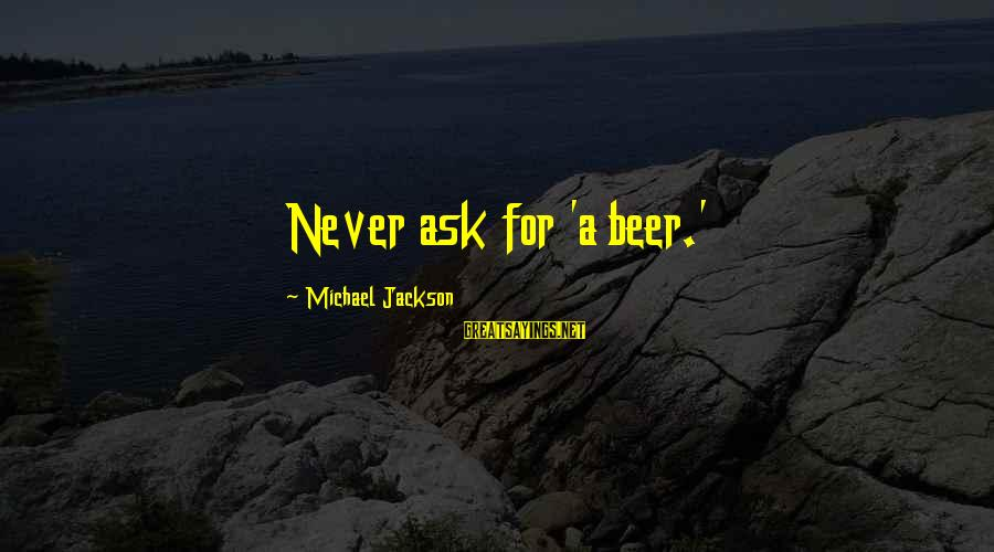 Funny Ask Sayings By Michael Jackson: Never ask for 'a beer.'