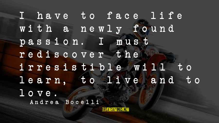 Funny Athletics Sayings By Andrea Bocelli: I have to face life with a newly found passion. I must rediscover the irresistible