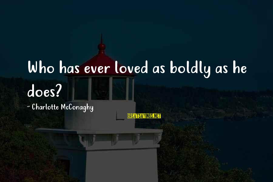 Funny Attila Sayings By Charlotte McConaghy: Who has ever loved as boldly as he does?