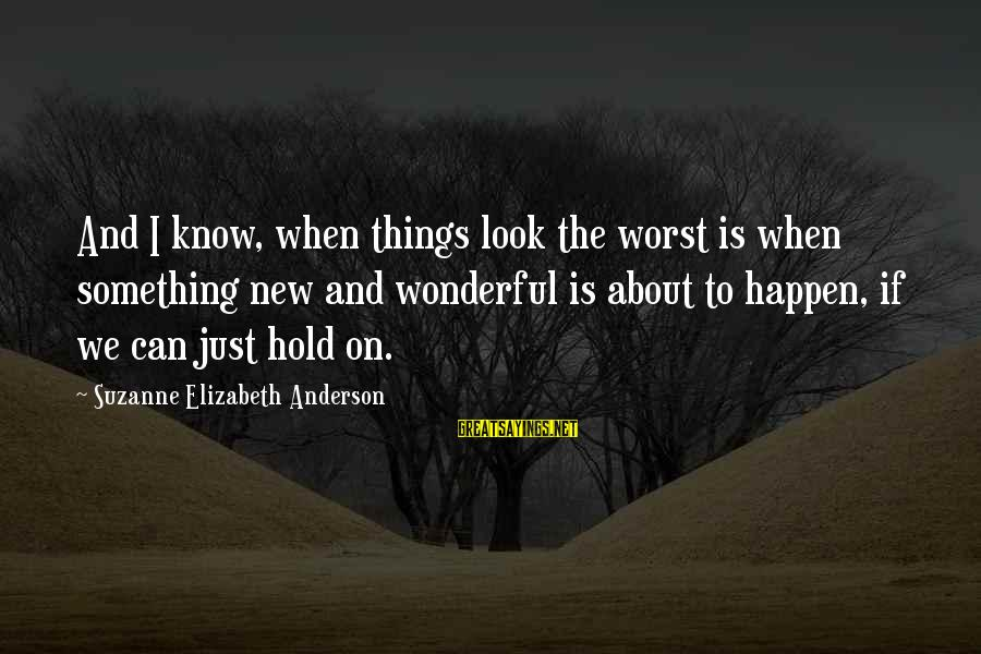 Funny Attila Sayings By Suzanne Elizabeth Anderson: And I know, when things look the worst is when something new and wonderful is