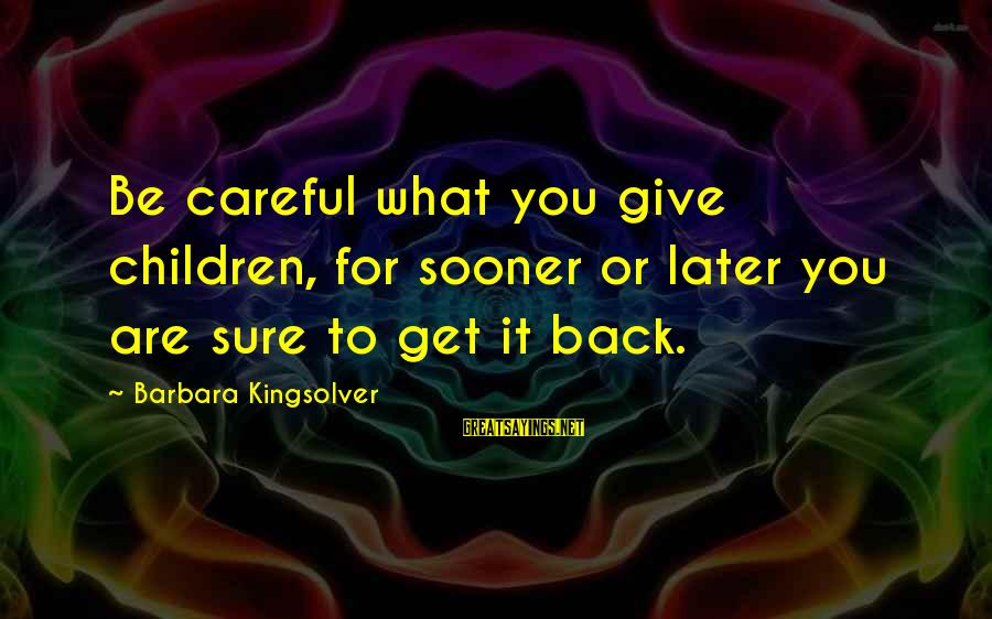Funny Baby Boy Poems And Sayings By Barbara Kingsolver: Be careful what you give children, for sooner or later you are sure to get