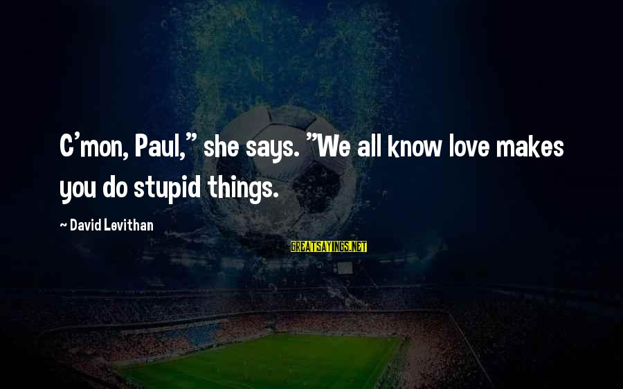 """Funny Baby Boy Poems And Sayings By David Levithan: C'mon, Paul,"""" she says. """"We all know love makes you do stupid things."""