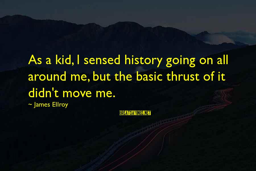 Funny Baby Boy Poems And Sayings By James Ellroy: As a kid, I sensed history going on all around me, but the basic thrust