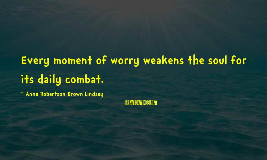 Funny Baby Nappy Sayings By Anna Robertson Brown Lindsay: Every moment of worry weakens the soul for its daily combat.