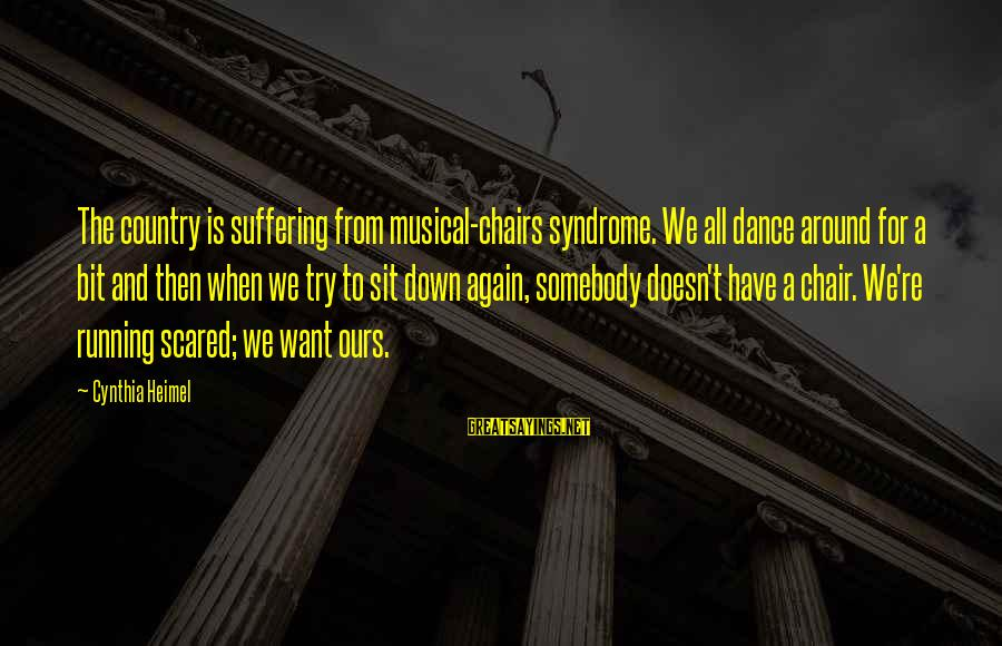 Funny Bald Sayings By Cynthia Heimel: The country is suffering from musical-chairs syndrome. We all dance around for a bit and