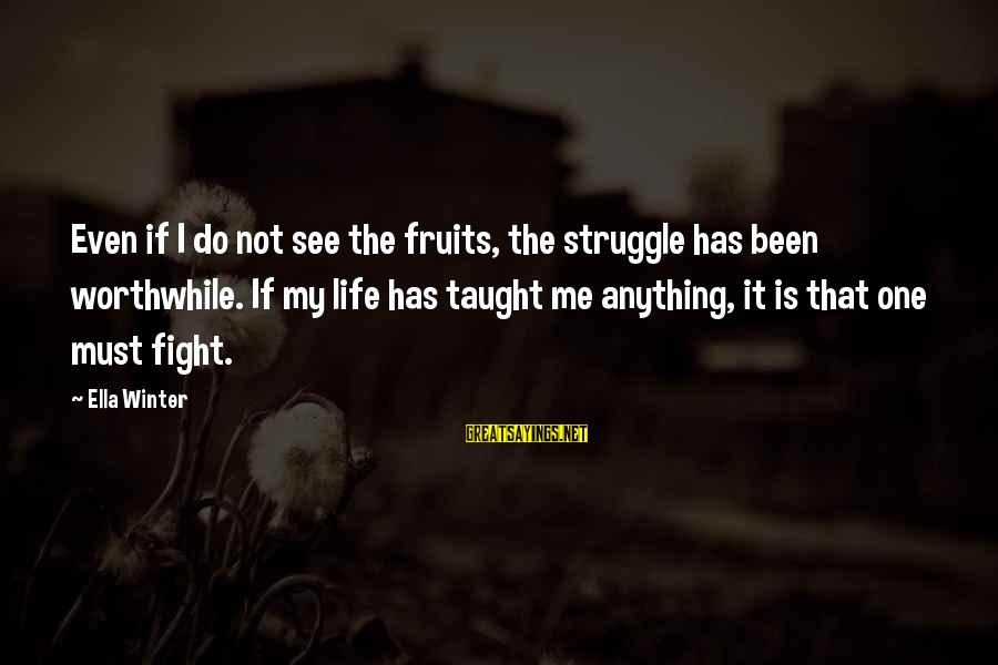 Funny Bald Sayings By Ella Winter: Even if I do not see the fruits, the struggle has been worthwhile. If my