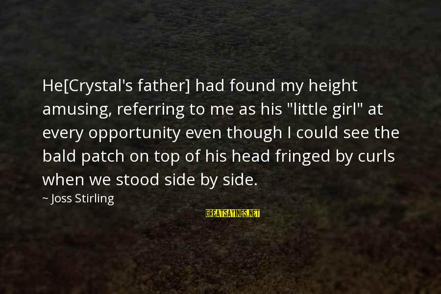 """Funny Bald Sayings By Joss Stirling: He[Crystal's father] had found my height amusing, referring to me as his """"little girl"""" at"""