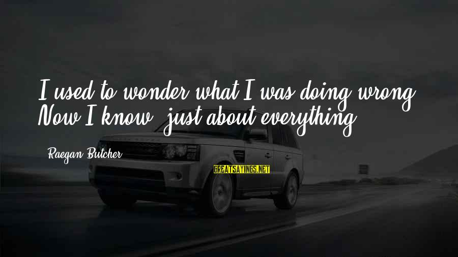 Funny Bald Sayings By Raegan Butcher: I used to wonder what I was doing wrong. Now I know: just about everything.