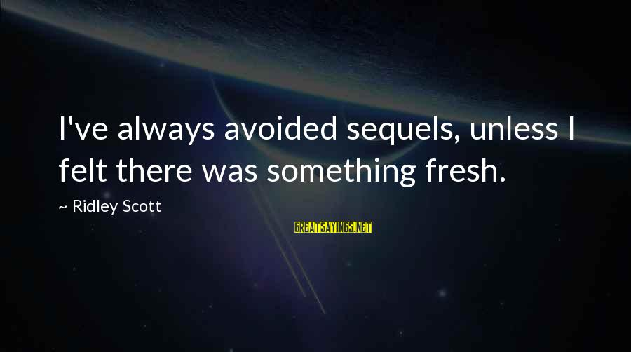 Funny Bald Sayings By Ridley Scott: I've always avoided sequels, unless I felt there was something fresh.
