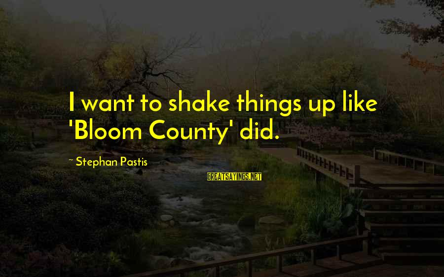 Funny Bald Sayings By Stephan Pastis: I want to shake things up like 'Bloom County' did.