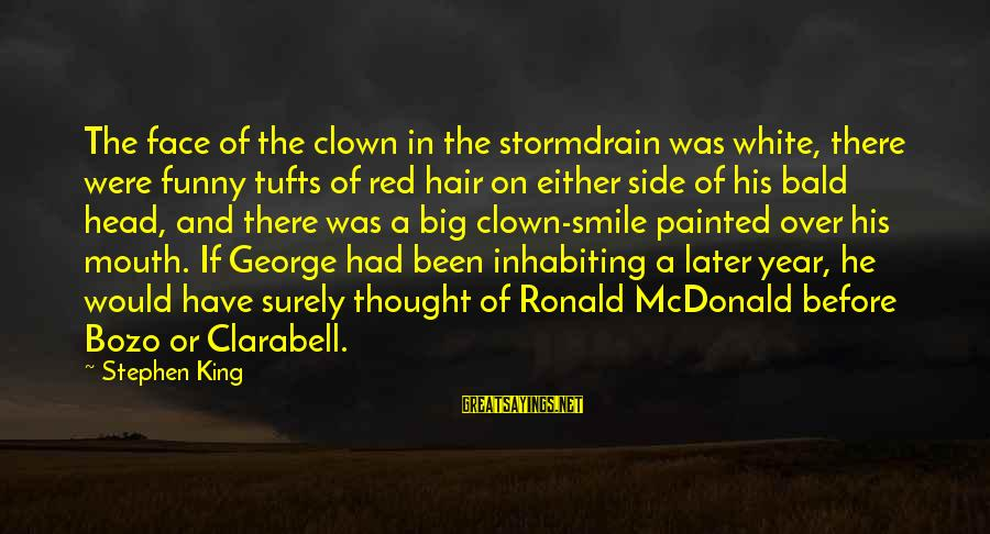 Funny Bald Sayings By Stephen King: The face of the clown in the stormdrain was white, there were funny tufts of