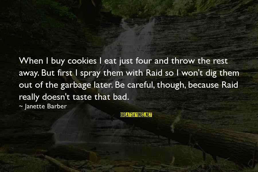 Funny Barber Sayings By Janette Barber: When I buy cookies I eat just four and throw the rest away. But first