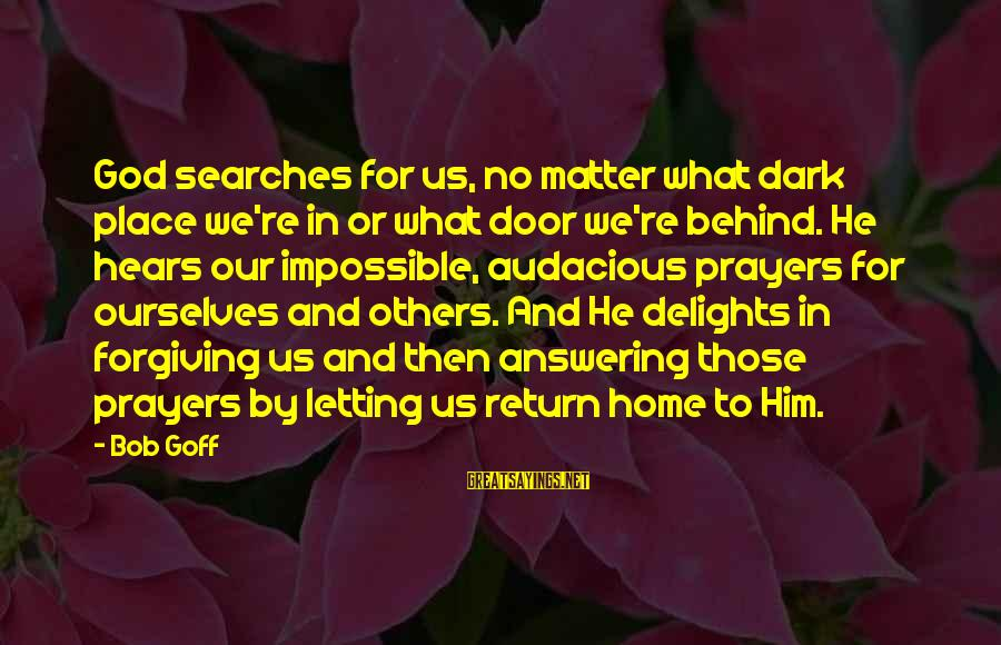 Funny Basic White Girl Sayings By Bob Goff: God searches for us, no matter what dark place we're in or what door we're