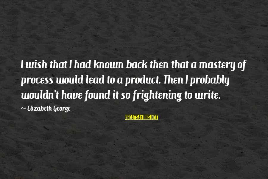 Funny Basic White Girl Sayings By Elizabeth George: I wish that I had known back then that a mastery of process would lead