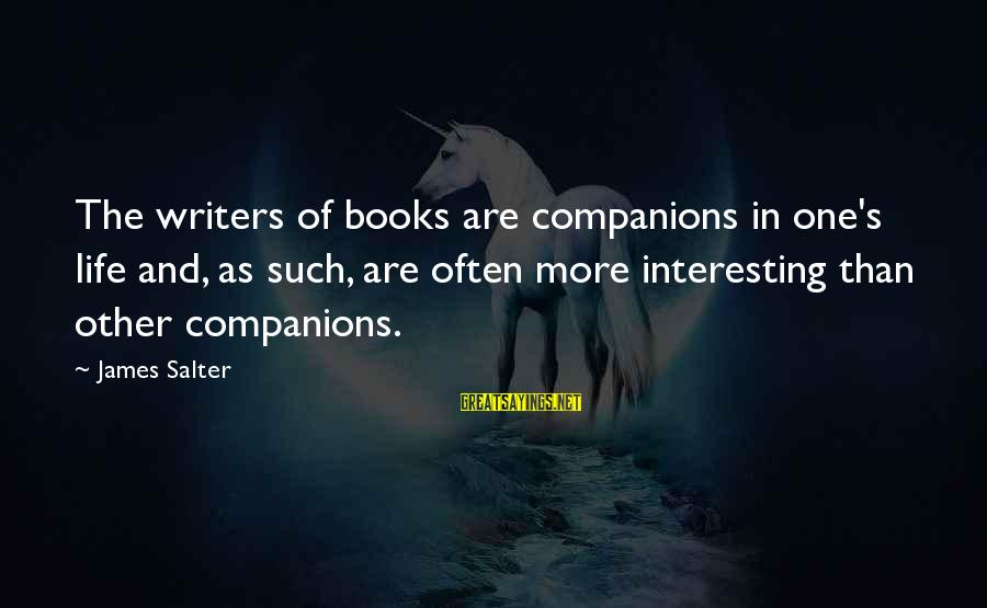 Funny Basic White Girl Sayings By James Salter: The writers of books are companions in one's life and, as such, are often more