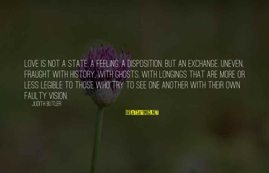 Funny Basic White Girl Sayings By Judith Butler: Love is not a state, a feeling, a disposition, but an exchange, uneven, fraught with