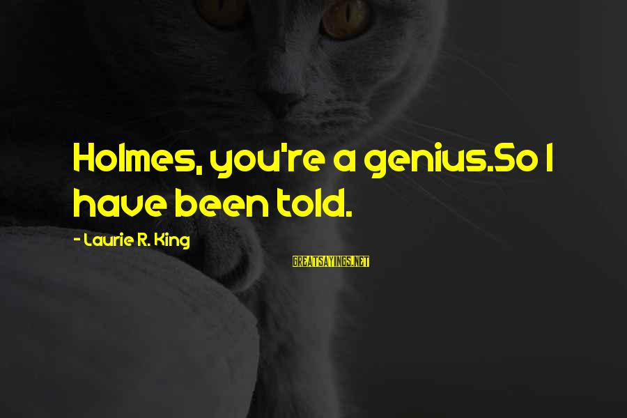 Funny Basic White Girl Sayings By Laurie R. King: Holmes, you're a genius.So I have been told.