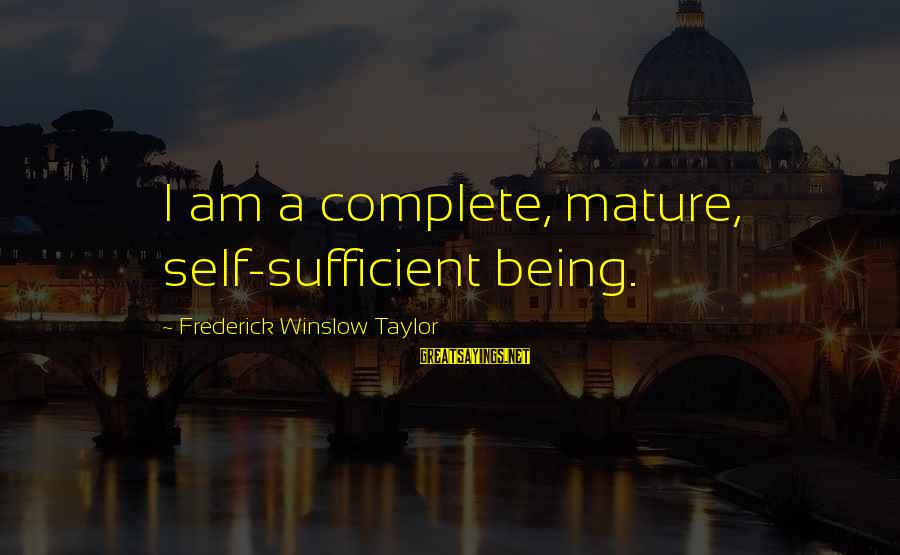 Funny Being Disliked Sayings By Frederick Winslow Taylor: I am a complete, mature, self-sufficient being.