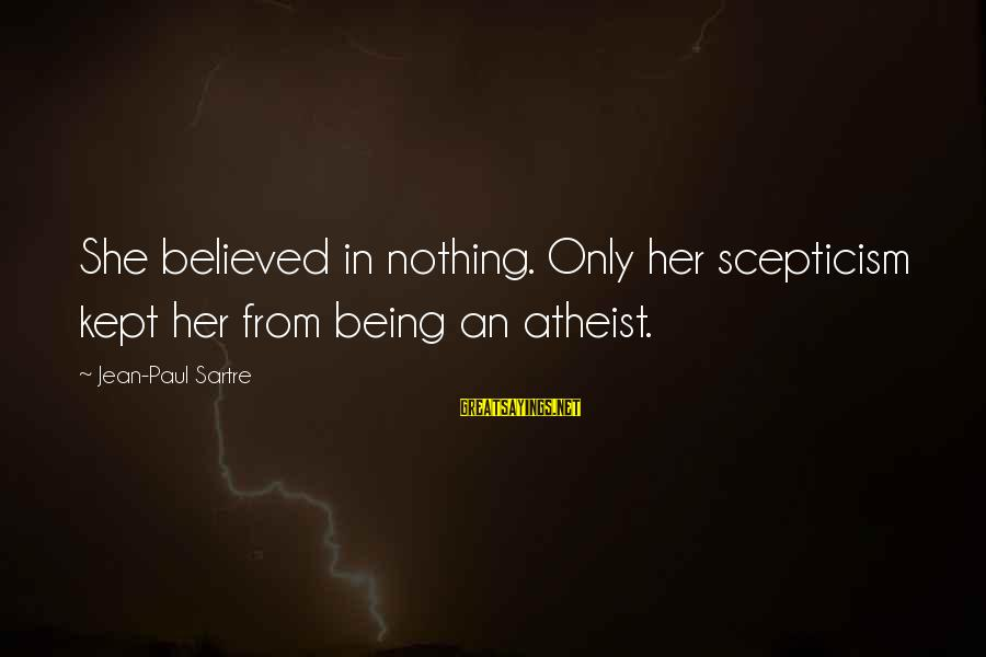 Funny Black Lab Sayings By Jean-Paul Sartre: She believed in nothing. Only her scepticism kept her from being an atheist.