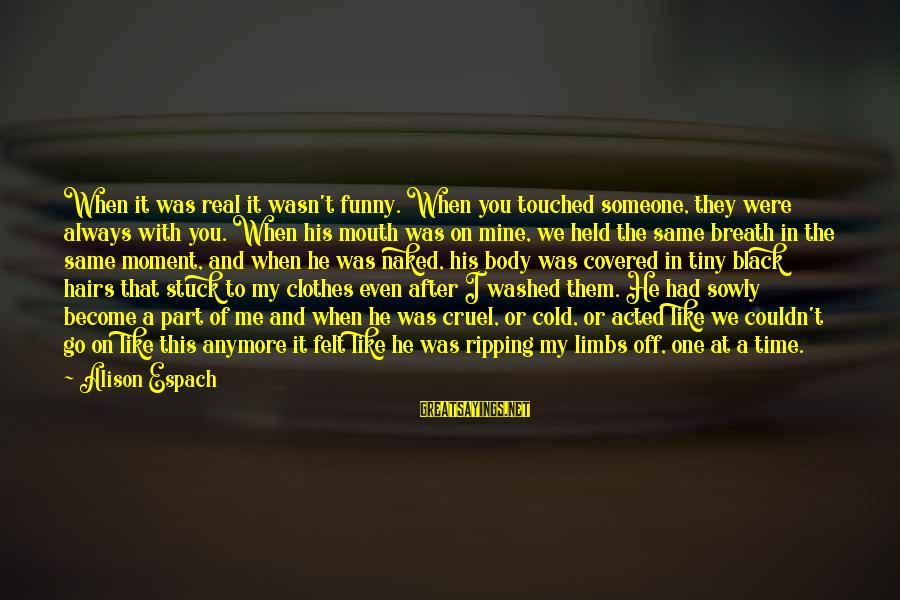 Funny Black Sayings By Alison Espach: When it was real it wasn't funny. When you touched someone, they were always with