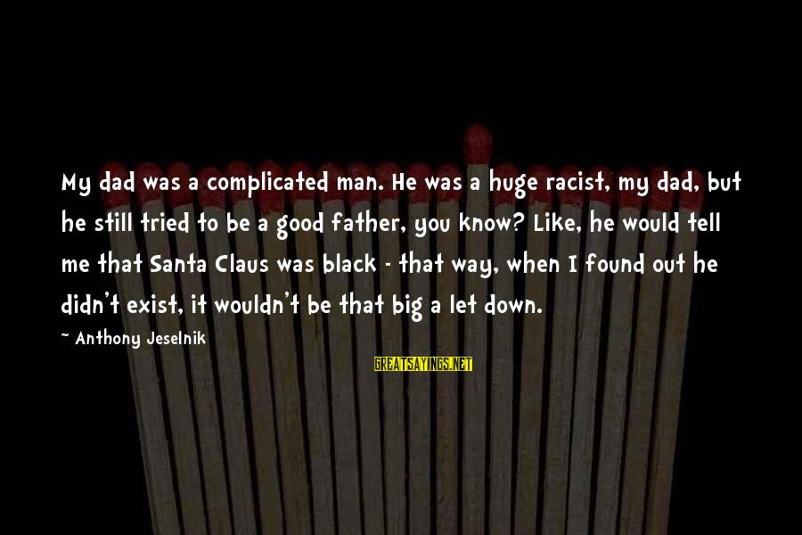 Funny Black Sayings By Anthony Jeselnik: My dad was a complicated man. He was a huge racist, my dad, but he