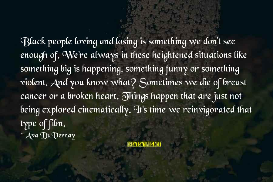 Funny Black Sayings By Ava DuVernay: Black people loving and losing is something we don't see enough of. We're always in