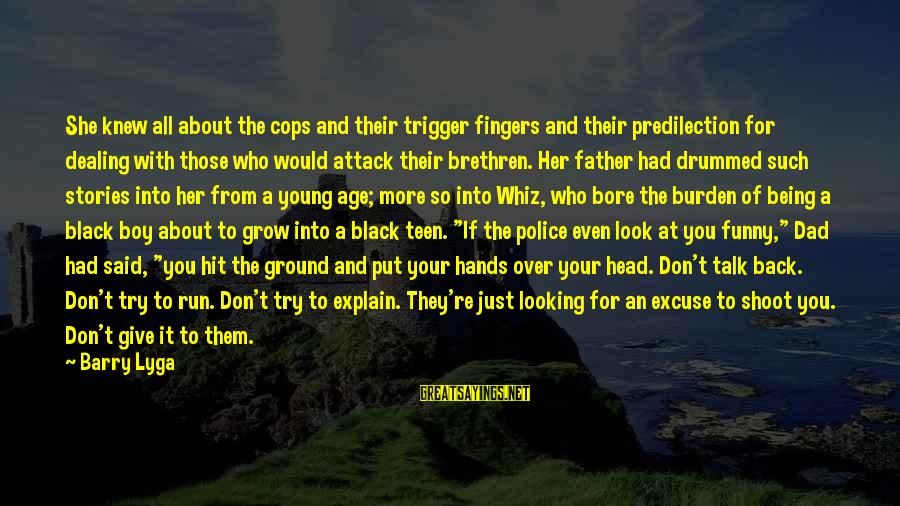 Funny Black Sayings By Barry Lyga: She knew all about the cops and their trigger fingers and their predilection for dealing