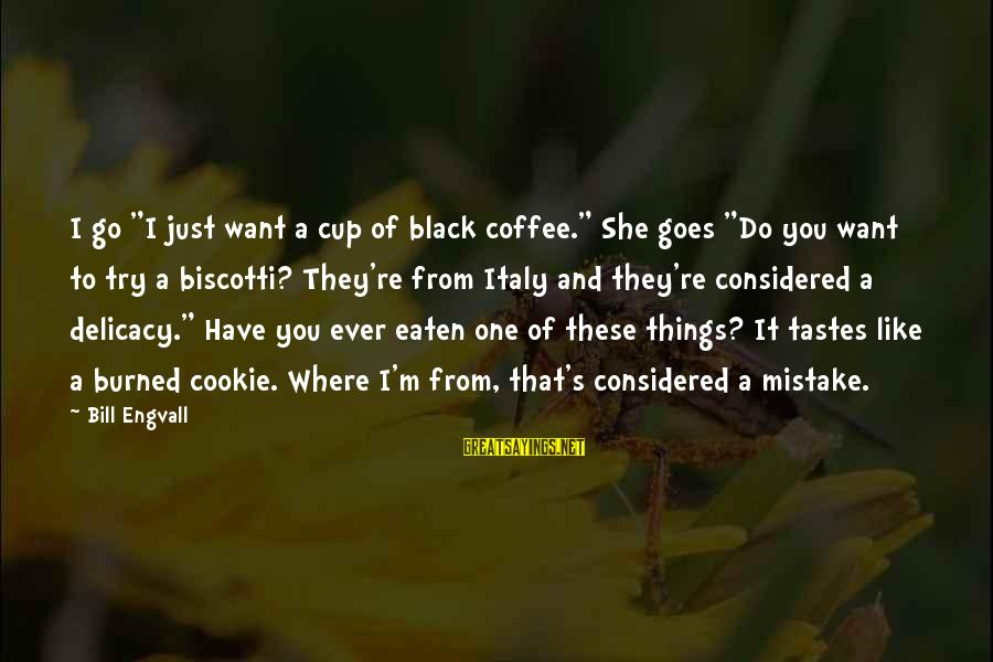 """Funny Black Sayings By Bill Engvall: I go """"I just want a cup of black coffee."""" She goes """"Do you want"""
