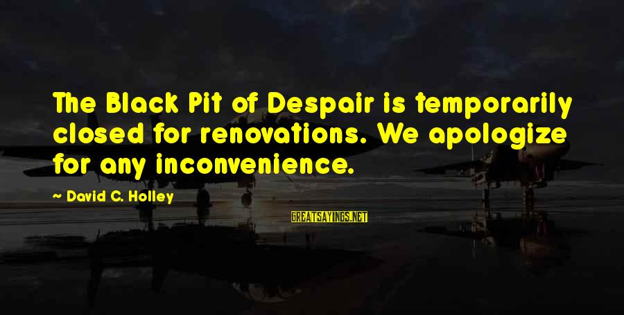 Funny Black Sayings By David C. Holley: The Black Pit of Despair is temporarily closed for renovations. We apologize for any inconvenience.