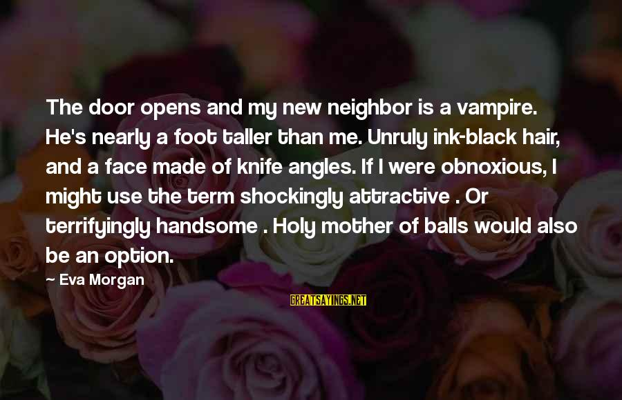 Funny Black Sayings By Eva Morgan: The door opens and my new neighbor is a vampire. He's nearly a foot taller