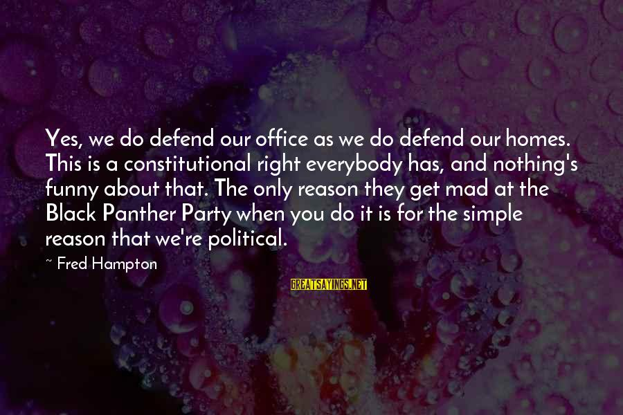 Funny Black Sayings By Fred Hampton: Yes, we do defend our office as we do defend our homes. This is a