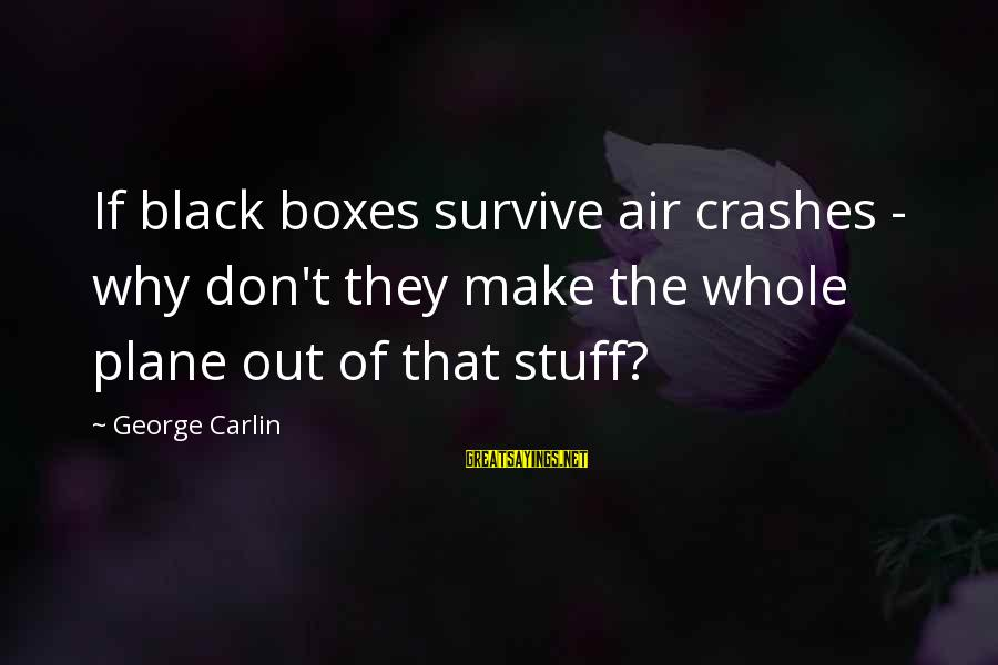 Funny Black Sayings By George Carlin: If black boxes survive air crashes - why don't they make the whole plane out