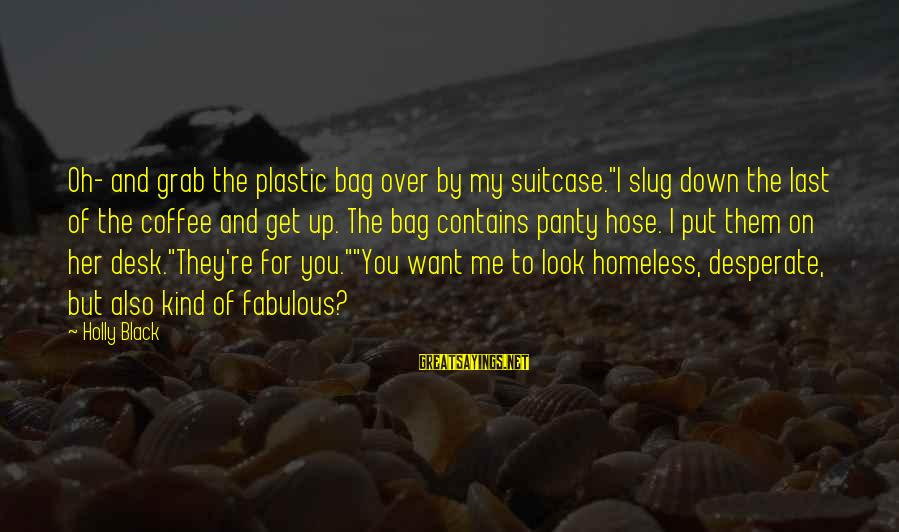 """Funny Black Sayings By Holly Black: Oh- and grab the plastic bag over by my suitcase.""""I slug down the last of"""