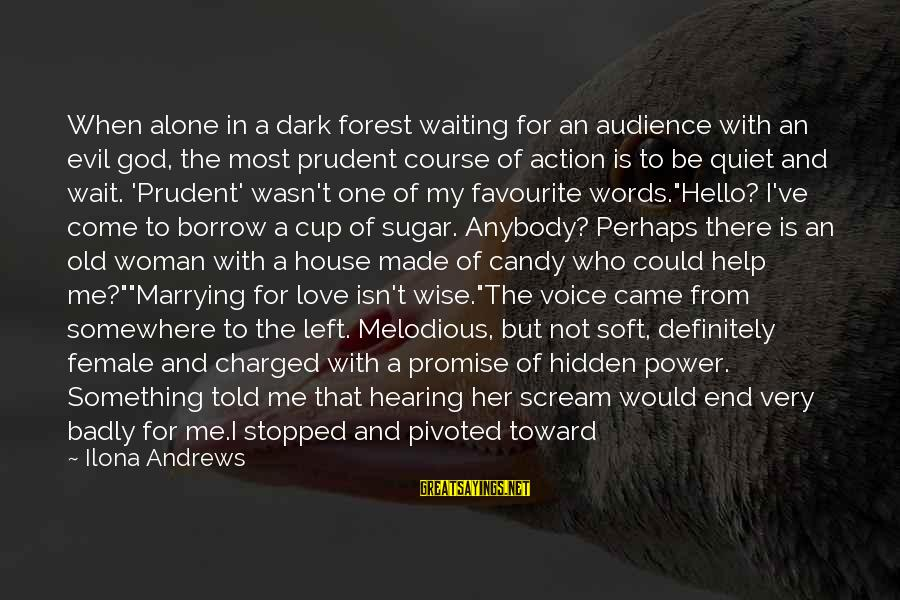 Funny Black Sayings By Ilona Andrews: When alone in a dark forest waiting for an audience with an evil god, the