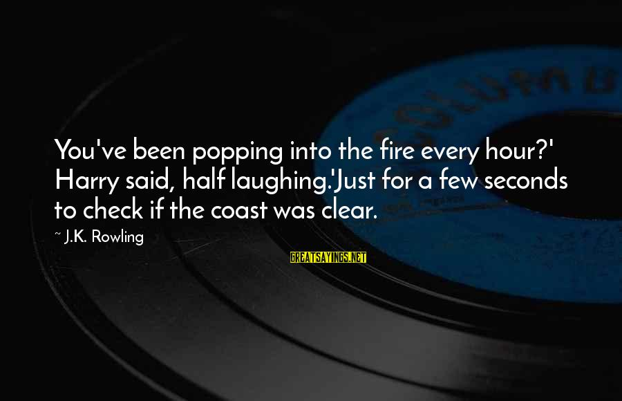 Funny Black Sayings By J.K. Rowling: You've been popping into the fire every hour?' Harry said, half laughing.'Just for a few