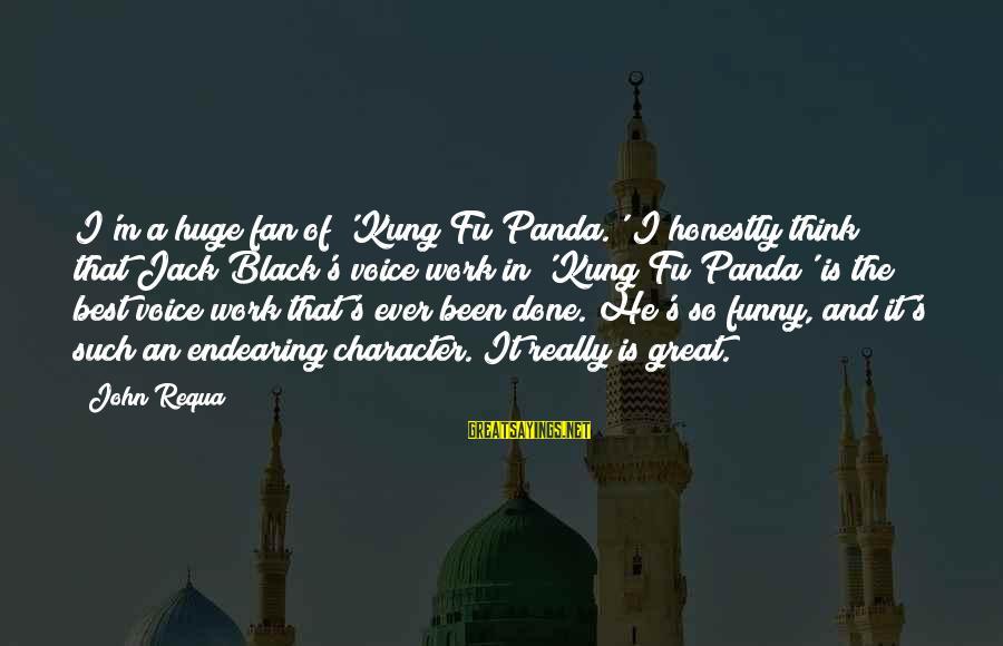 Funny Black Sayings By John Requa: I'm a huge fan of 'Kung Fu Panda.' I honestly think that Jack Black's voice