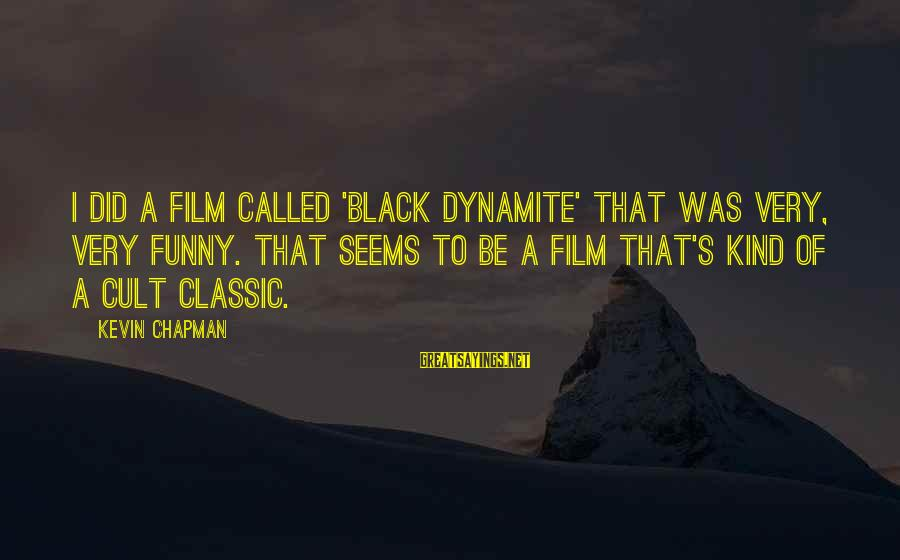 Funny Black Sayings By Kevin Chapman: I did a film called 'Black Dynamite' that was very, very funny. That seems to