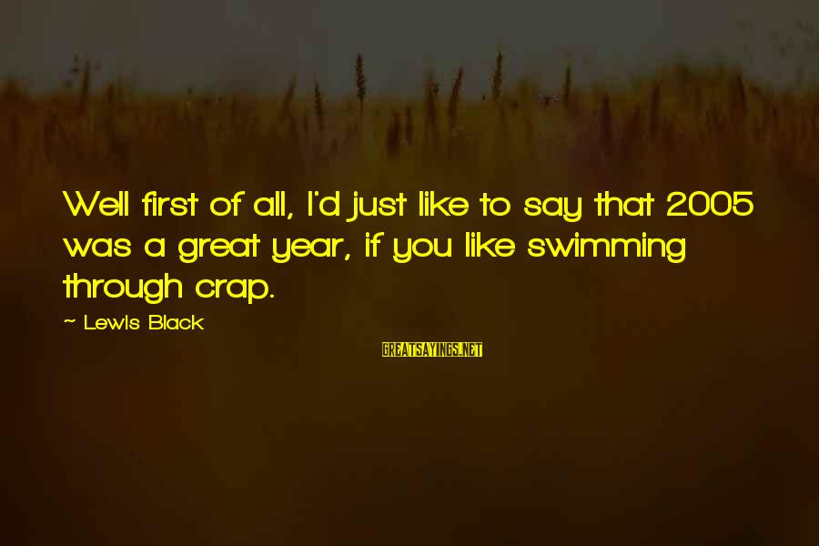 Funny Black Sayings By Lewis Black: Well first of all, I'd just like to say that 2005 was a great year,