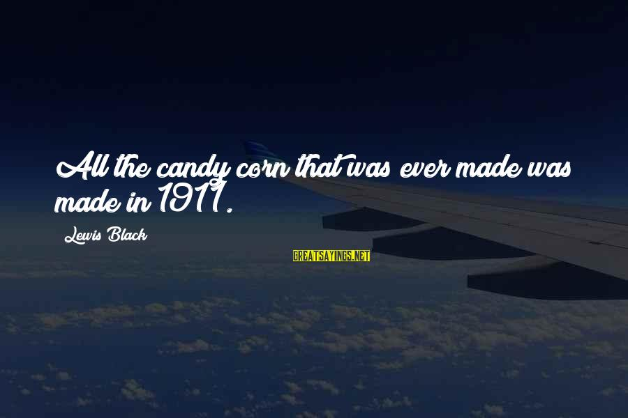 Funny Black Sayings By Lewis Black: All the candy corn that was ever made was made in 1911.